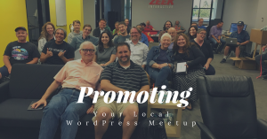 You have a Meetup. Now what? Here are some ways to promote your WordPress Meetup and be set for success.