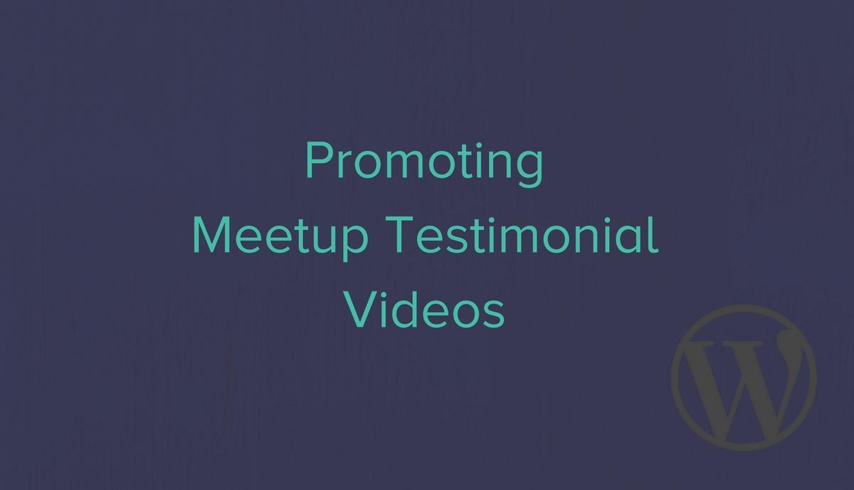 Promoting WordPress Meetup Testimonal Videos