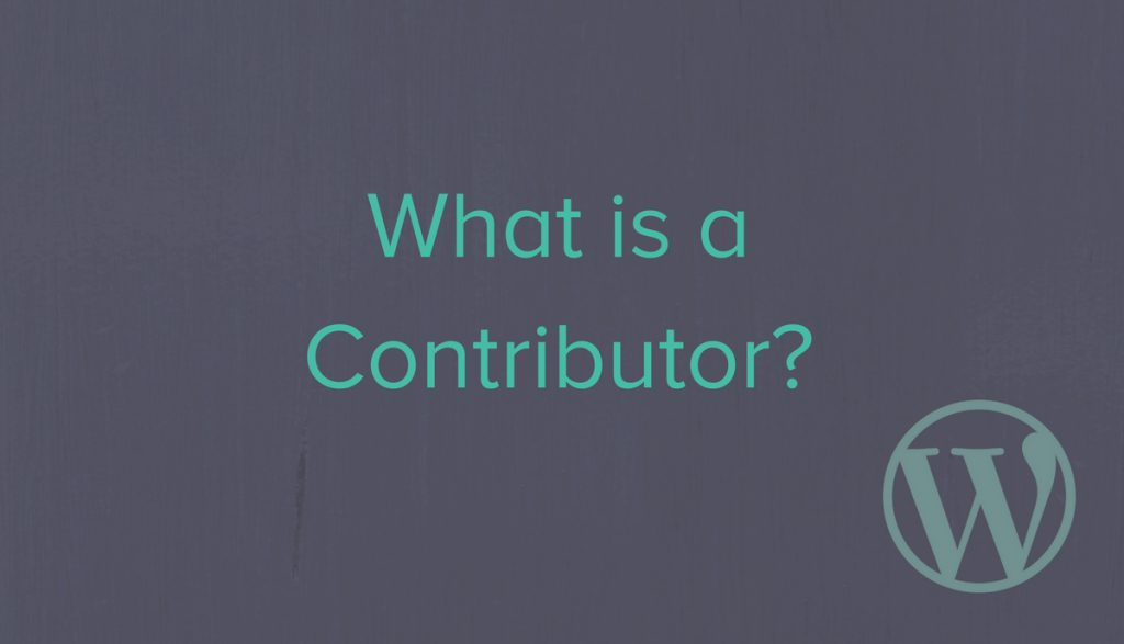 What is a Contributor? WordPress Contributors Speak Out.