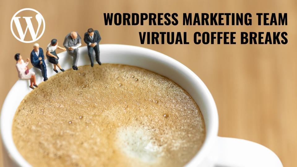 WordPress Marketing Team Virtual Coffee Breaks