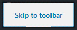 "A button element with the text ""Skip to toolbar"" in high contrast."